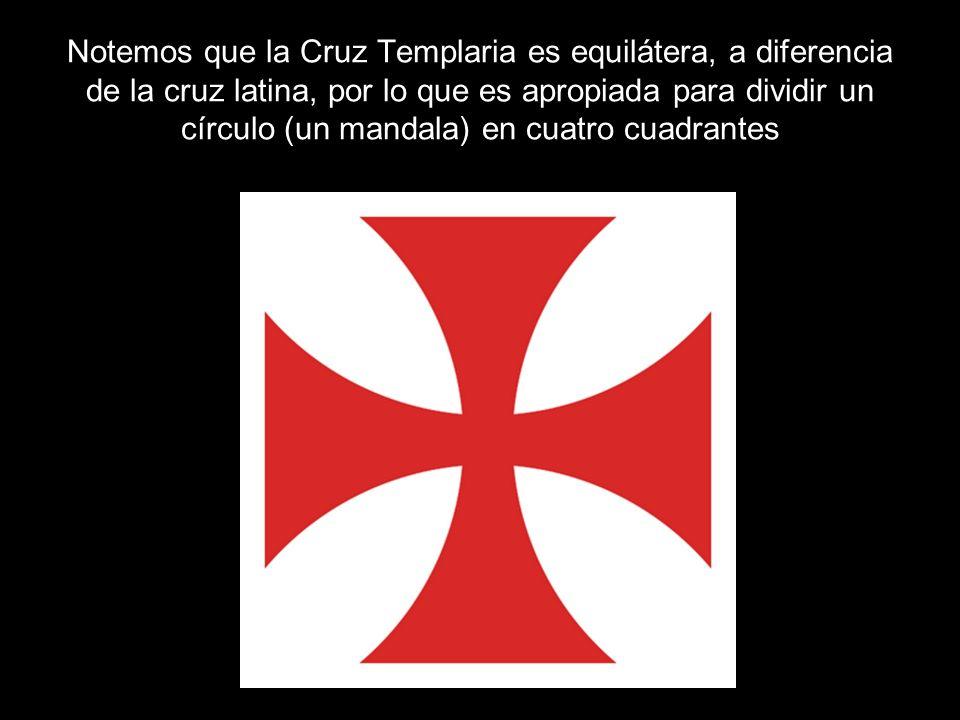 Notemos que la Cruz Templaria es equilátera, a diferencia de la cruz latina, por lo que es apropiada para dividir un círculo (un mandala) en cuatro cuadrantes