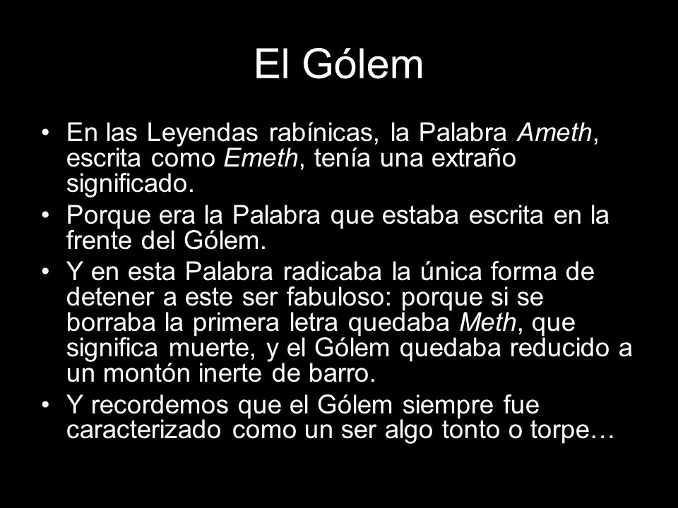 El Gólem En las Leyendas rabínicas, la Palabra Ameth, escrita como Emeth, tenía una extraño significado.
