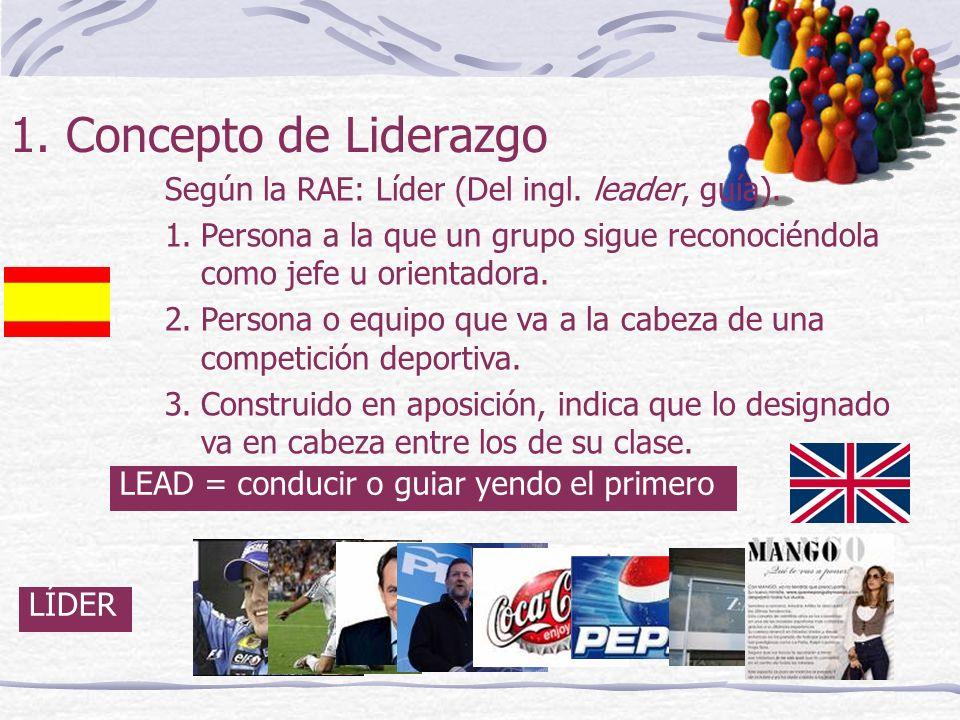 1. Concepto de Liderazgo Según la RAE: Líder (Del ingl. leader, guía).