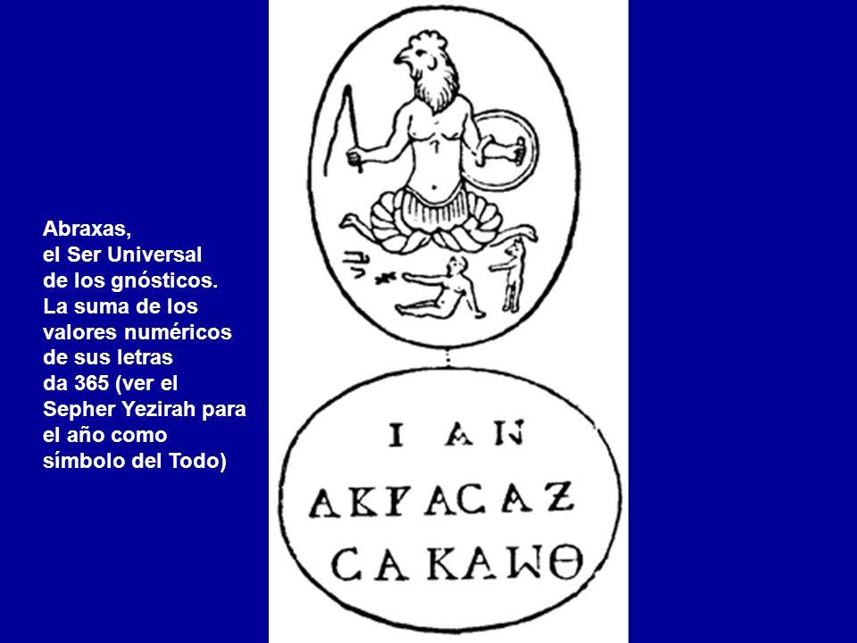 Abraxas,el Ser Universal. de los gnósticos. La suma de los. valores numéricos. de sus letras. da 365 (ver el.