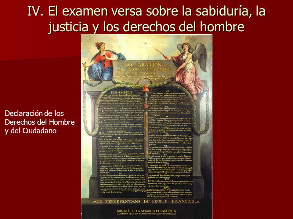 IV. El examen versa sobre la sabiduría, la justicia y los derechos del hombre