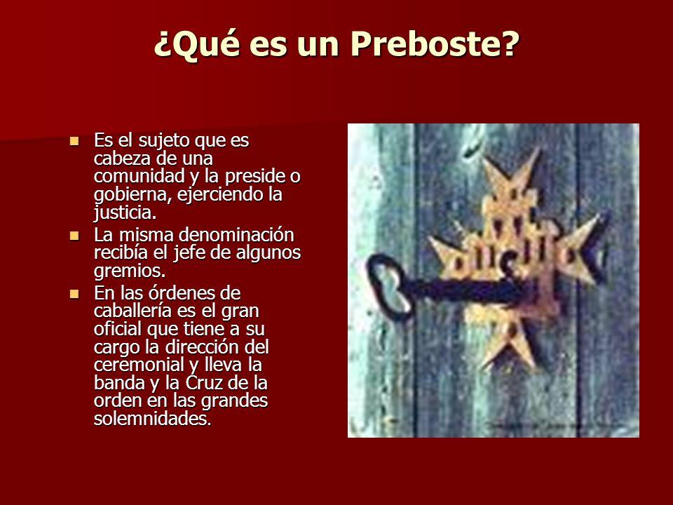 ¿Qué es un Preboste Es el sujeto que es cabeza de una comunidad y la preside o gobierna, ejerciendo la justicia.