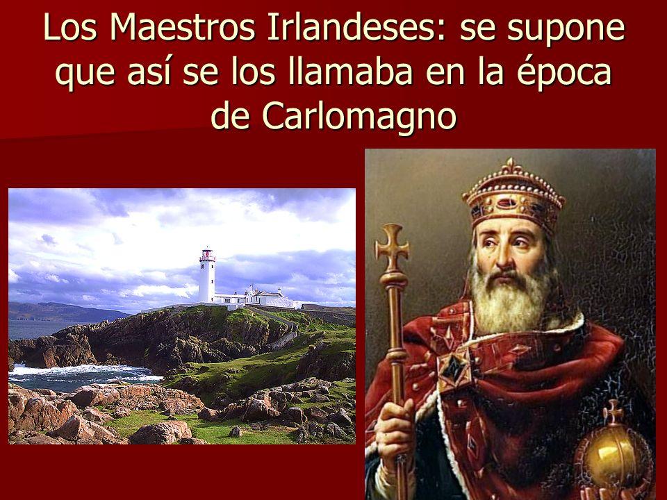 Los Maestros Irlandeses: se supone que así se los llamaba en la época de Carlomagno