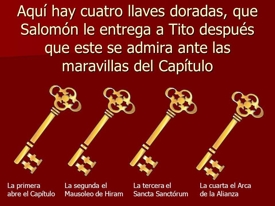 Aquí hay cuatro llaves doradas, que Salomón le entrega a Tito después que este se admira ante las maravillas del Capítulo