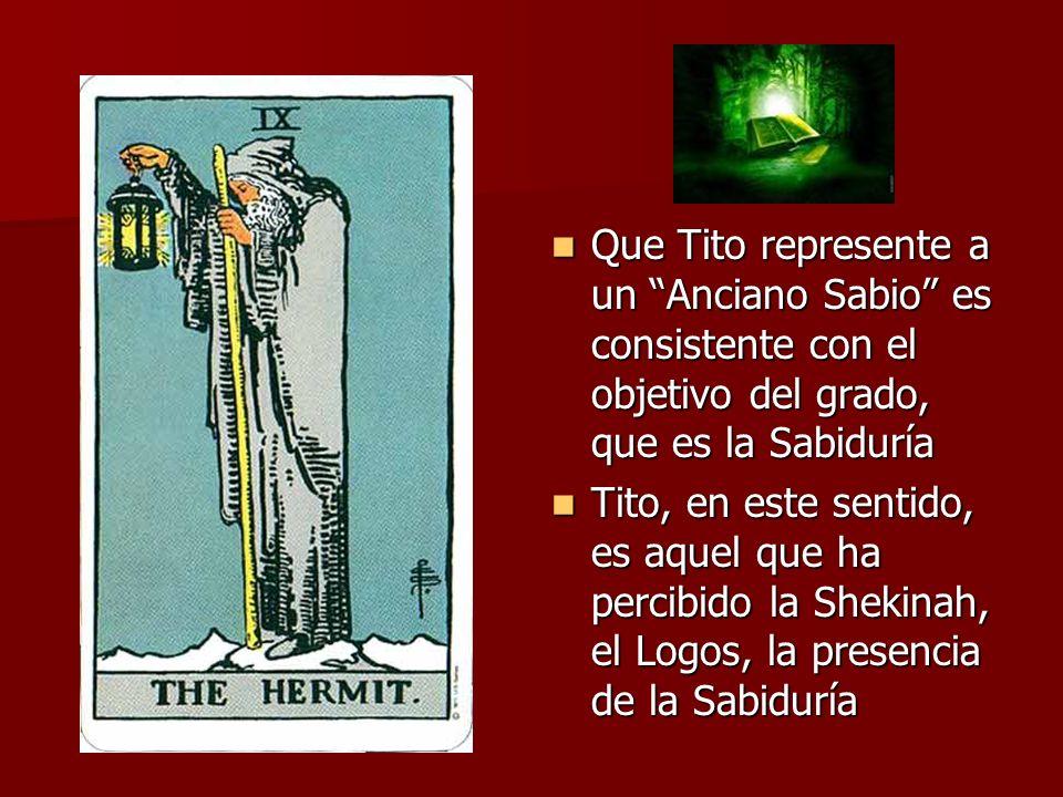 Que Tito represente a un Anciano Sabio es consistente con el objetivo del grado, que es la Sabiduría