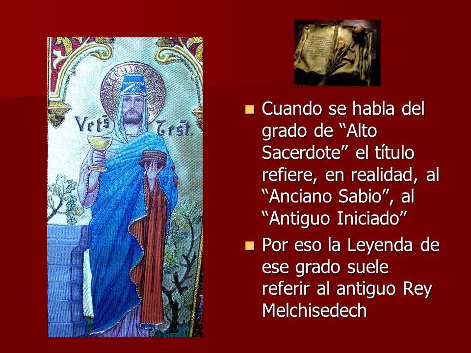 Cuando se habla del grado de Alto Sacerdote el título refiere, en realidad, al Anciano Sabio , al Antiguo Iniciado