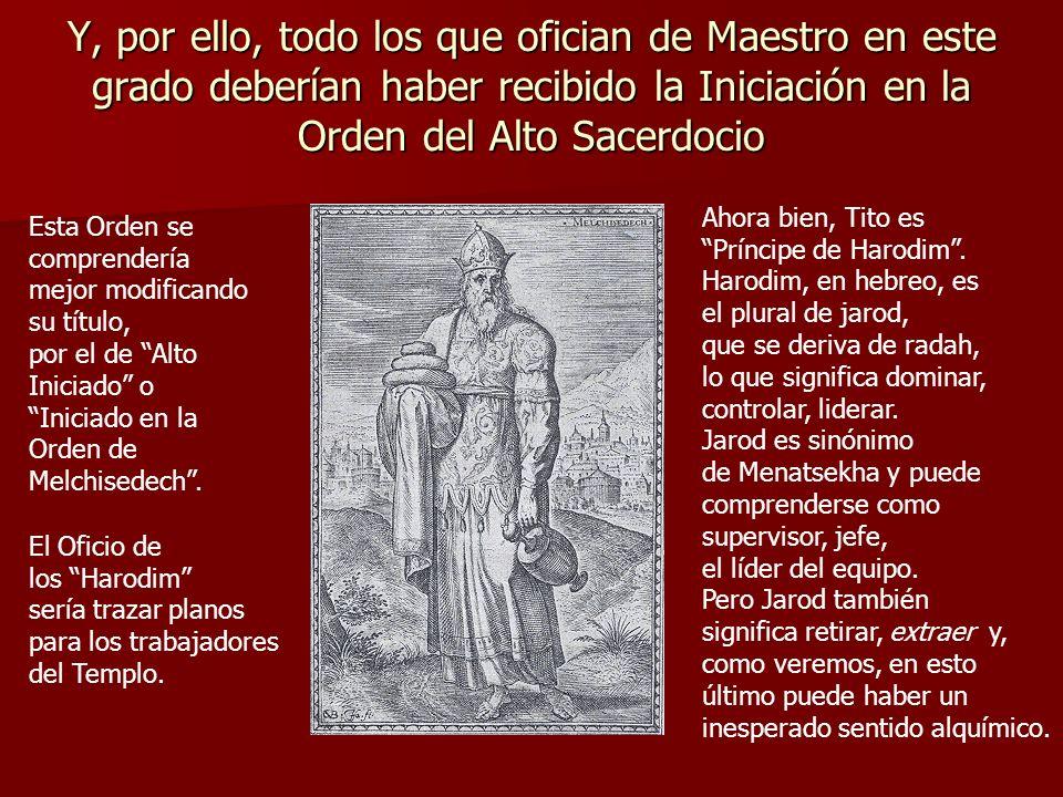 Y, por ello, todo los que ofician de Maestro en este grado deberían haber recibido la Iniciación en la Orden del Alto Sacerdocio