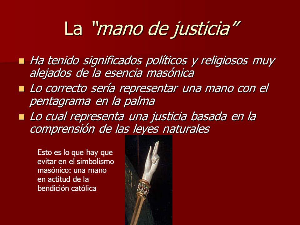 La mano de justicia Ha tenido significados políticos y religiosos muy alejados de la esencia masónica.