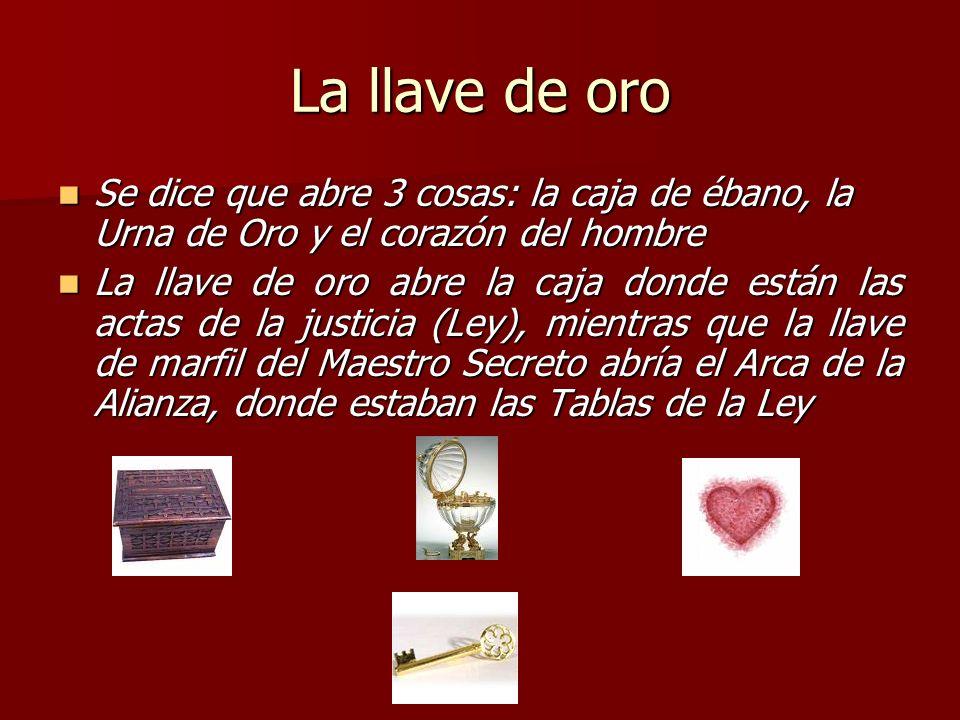 La llave de oro Se dice que abre 3 cosas: la caja de ébano, la Urna de Oro y el corazón del hombre.