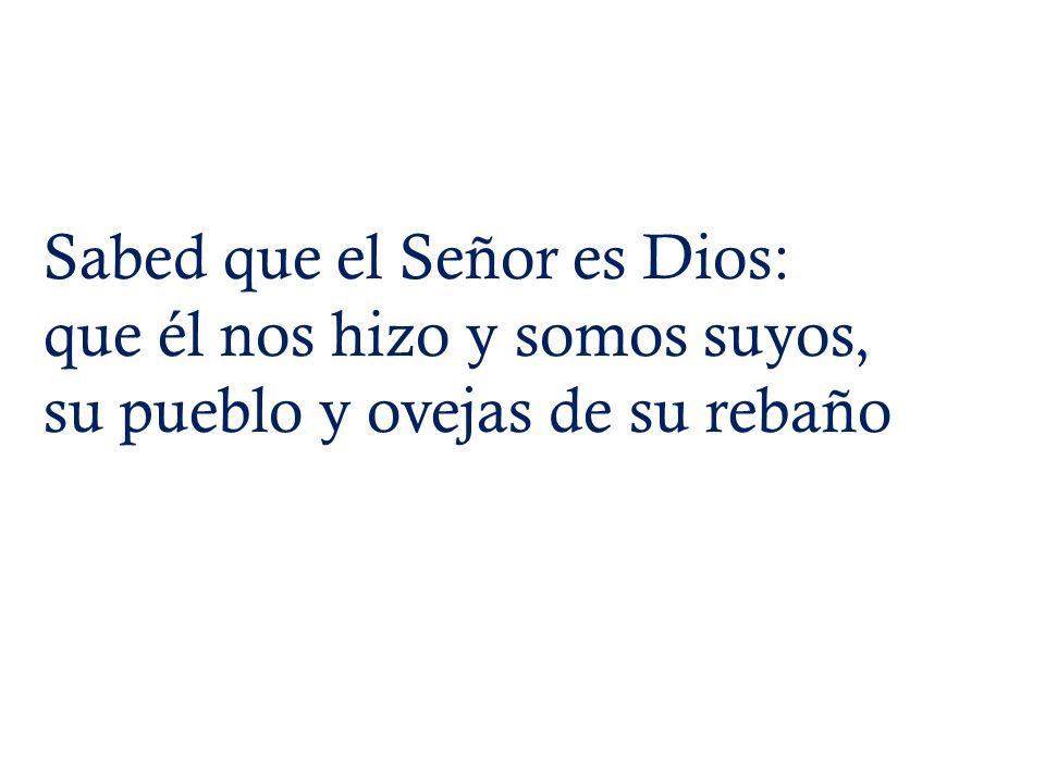 Sabed que el Señor es Dios: