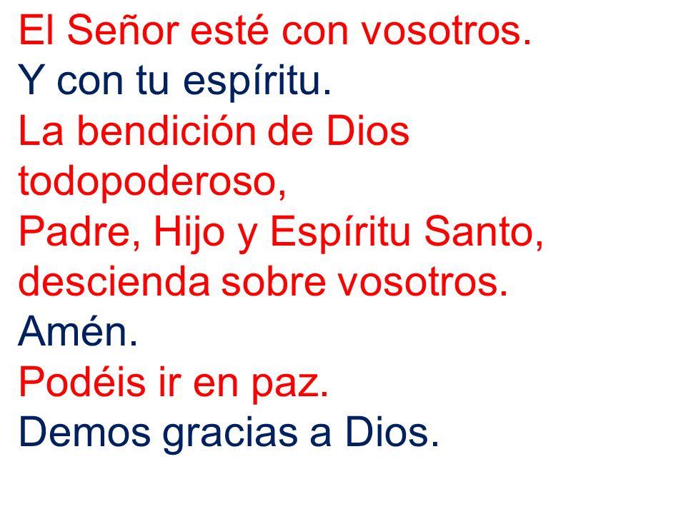El Señor esté con vosotros.