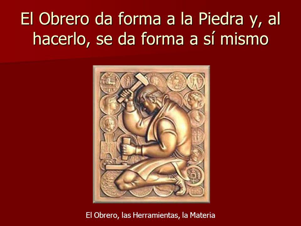 El Obrero da forma a la Piedra y, al hacerlo, se da forma a sí mismo