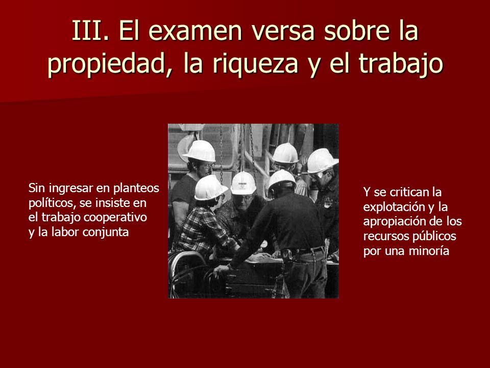 III. El examen versa sobre la propiedad, la riqueza y el trabajo