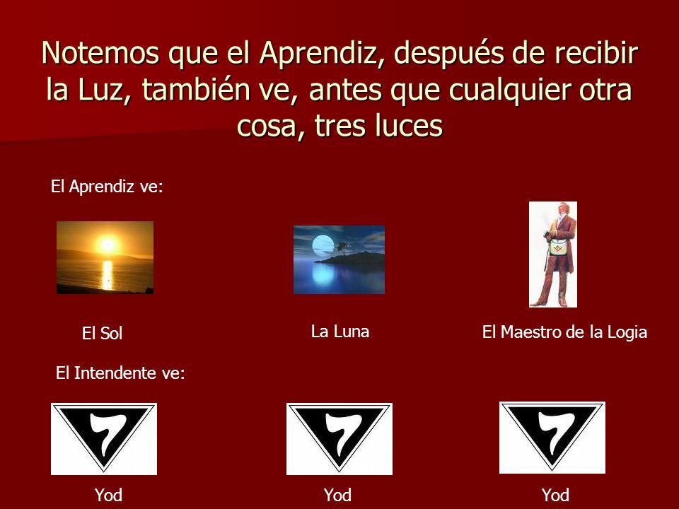 Notemos que el Aprendiz, después de recibir la Luz, también ve, antes que cualquier otra cosa, tres luces