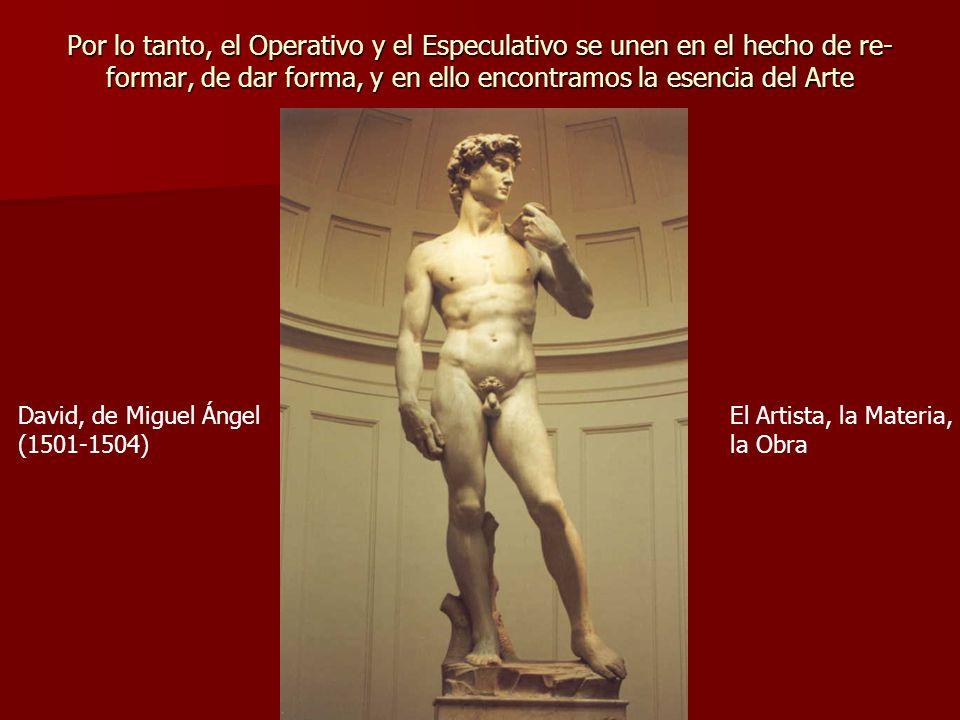 Por lo tanto, el Operativo y el Especulativo se unen en el hecho de re-formar, de dar forma, y en ello encontramos la esencia del Arte