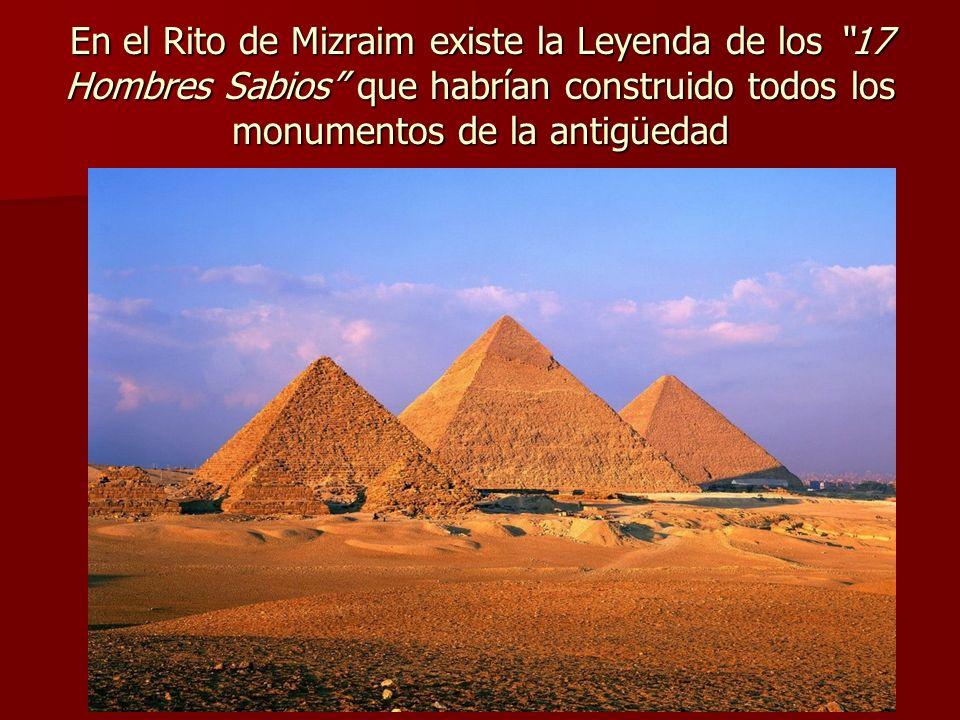 En el Rito de Mizraim existe la Leyenda de los 17 Hombres Sabios que habrían construido todos los monumentos de la antigüedad