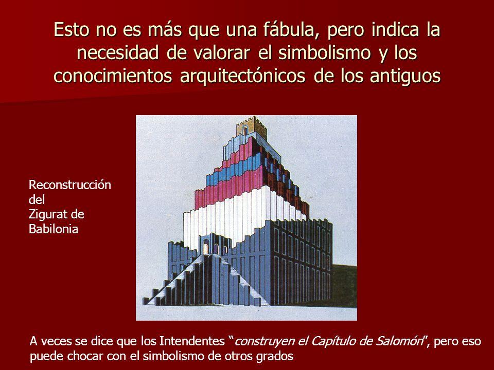 Esto no es más que una fábula, pero indica la necesidad de valorar el simbolismo y los conocimientos arquitectónicos de los antiguos