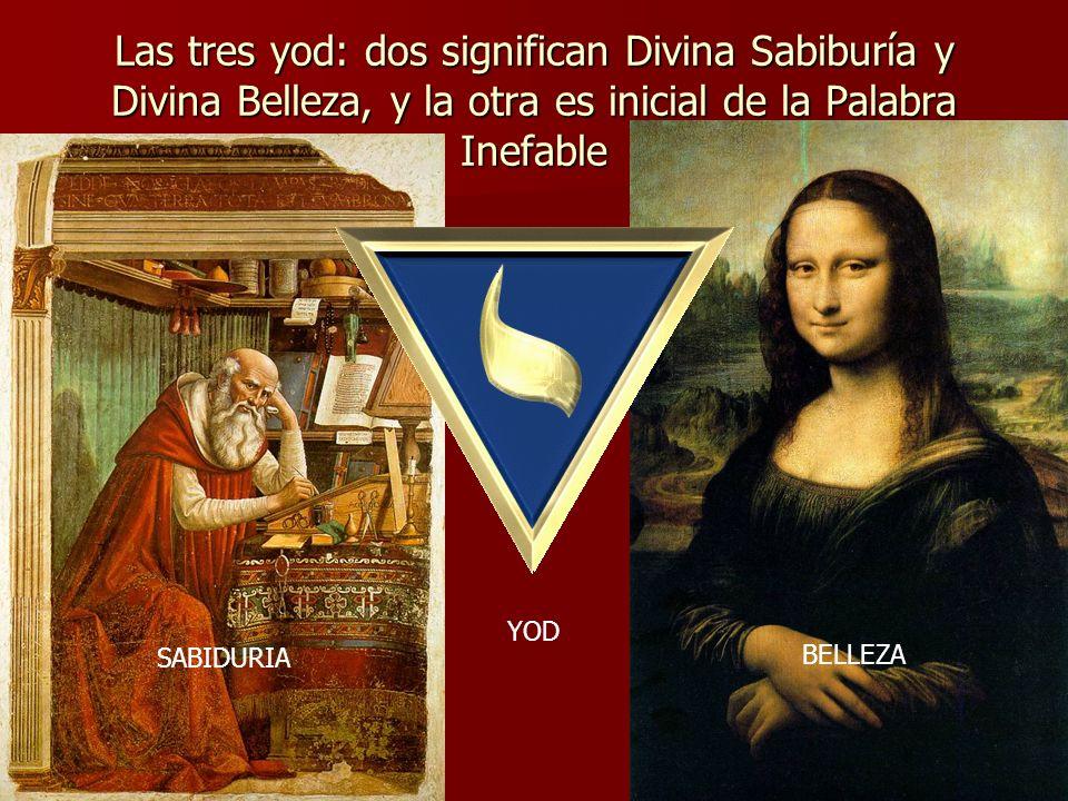 Las tres yod: dos significan Divina Sabiburía y Divina Belleza, y la otra es inicial de la Palabra Inefable
