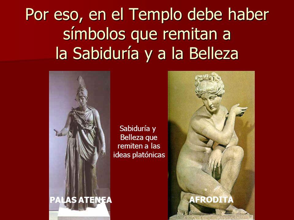 Por eso, en el Templo debe haber símbolos que remitan a la Sabiduría y a la Belleza