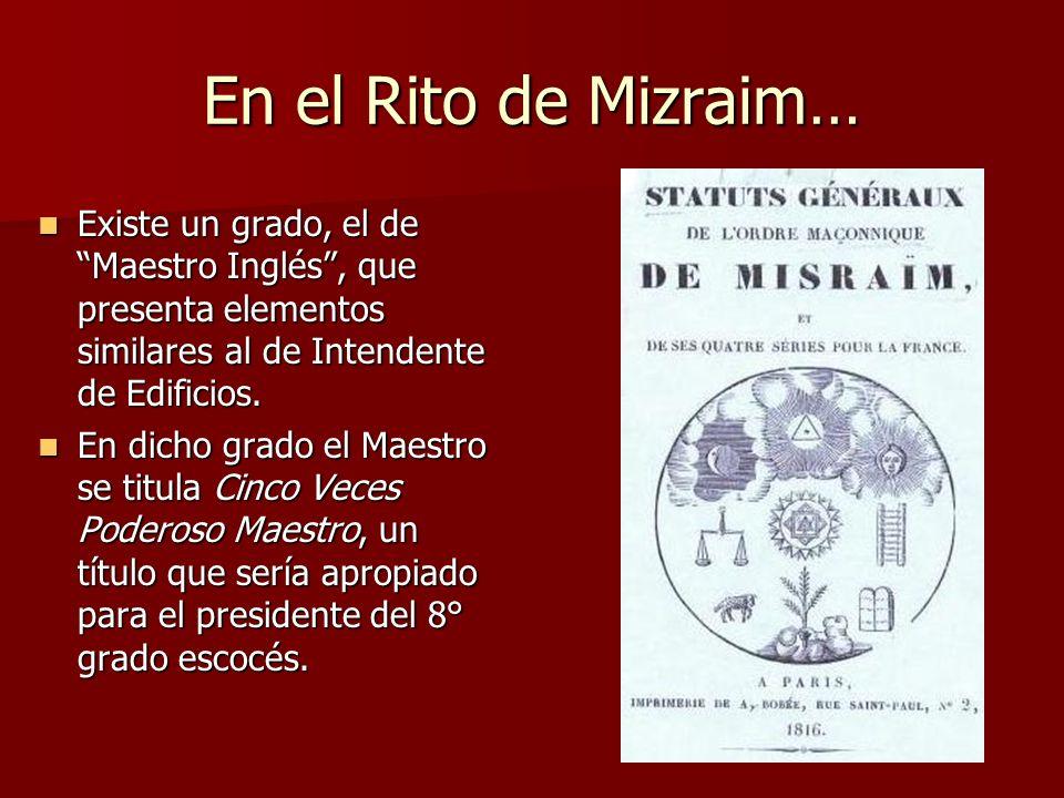 En el Rito de Mizraim… Existe un grado, el de Maestro Inglés , que presenta elementos similares al de Intendente de Edificios.