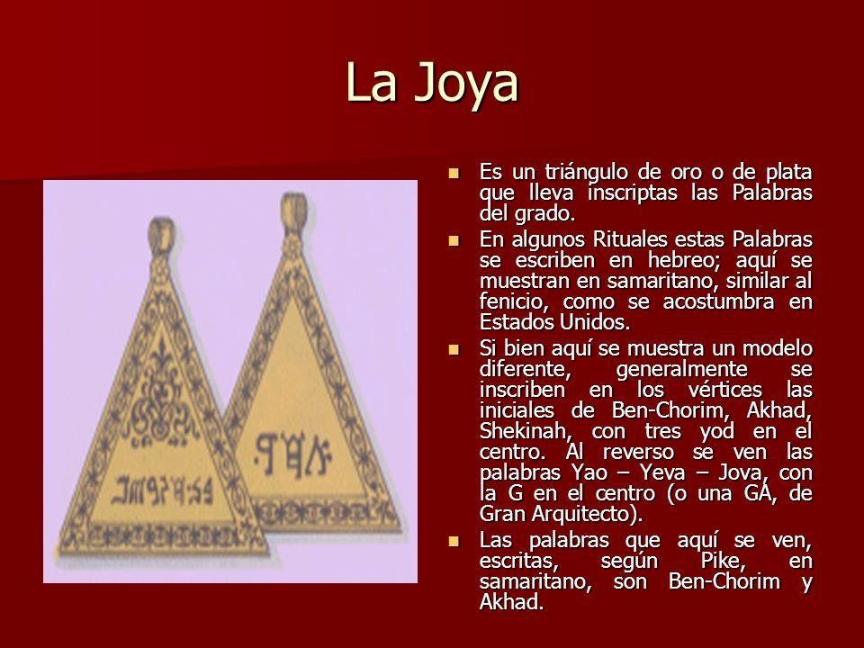 La Joya Es un triángulo de oro o de plata que lleva inscriptas las Palabras del grado.
