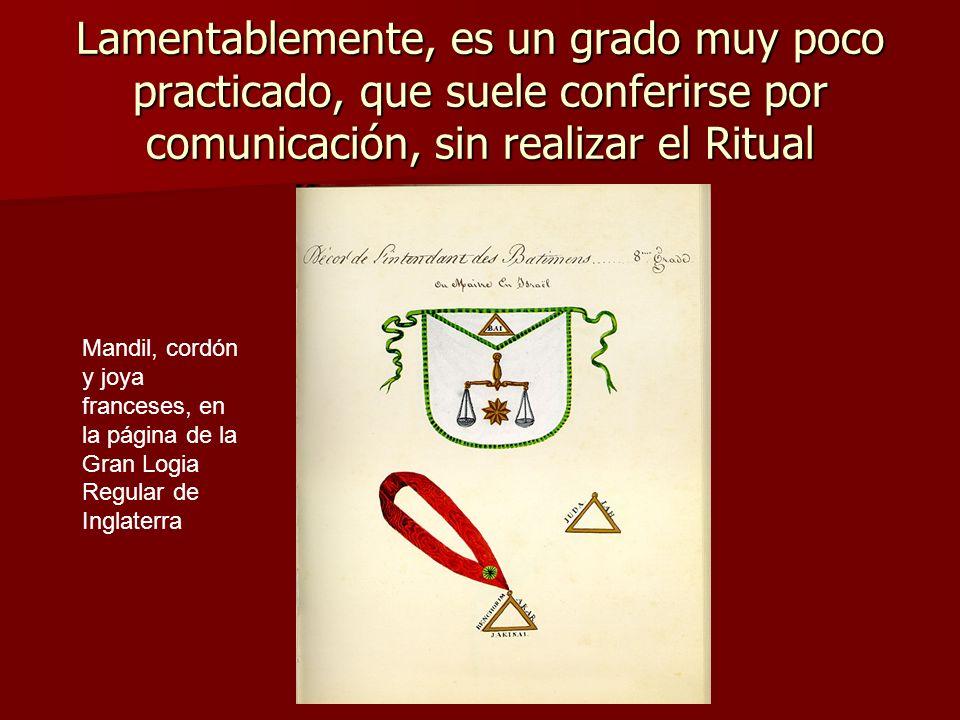 Lamentablemente, es un grado muy poco practicado, que suele conferirse por comunicación, sin realizar el Ritual