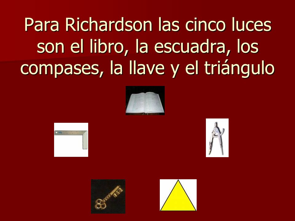 Para Richardson las cinco luces son el libro, la escuadra, los compases, la llave y el triángulo