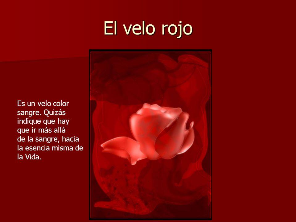 El velo rojo Es un velo color sangre. Quizás indique que hay