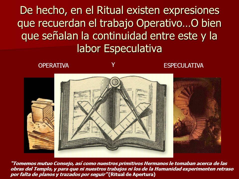 De hecho, en el Ritual existen expresiones que recuerdan el trabajo Operativo…O bien que señalan la continuidad entre este y la labor Especulativa