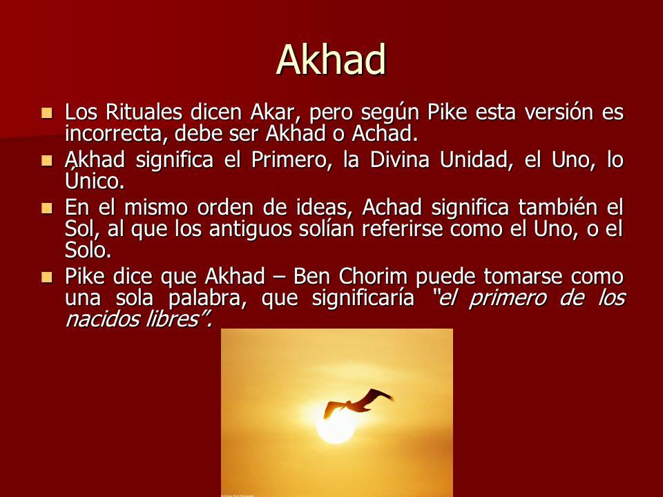 Akhad Los Rituales dicen Akar, pero según Pike esta versión es incorrecta, debe ser Akhad o Achad.