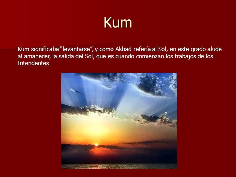 Kum Kum significaba levantarse , y como Akhad refería al Sol, en este grado alude.