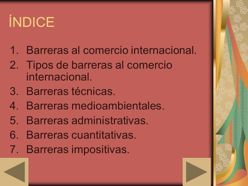 ÍNDICE Barreras al comercio internacional.