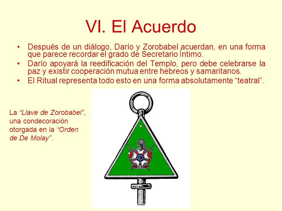 VI. El Acuerdo Después de un diálogo, Darío y Zorobabel acuerdan, en una forma que parece recordar el grado de Secretario Íntimo.