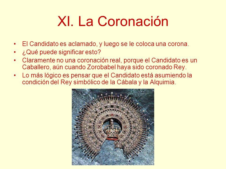 XI. La Coronación El Candidato es aclamado, y luego se le coloca una corona. ¿Qué puede significar esto