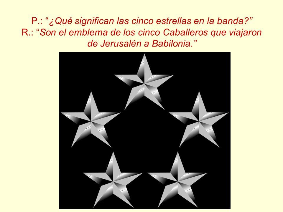 P. : ¿Qué significan las cinco estrellas en la banda. R