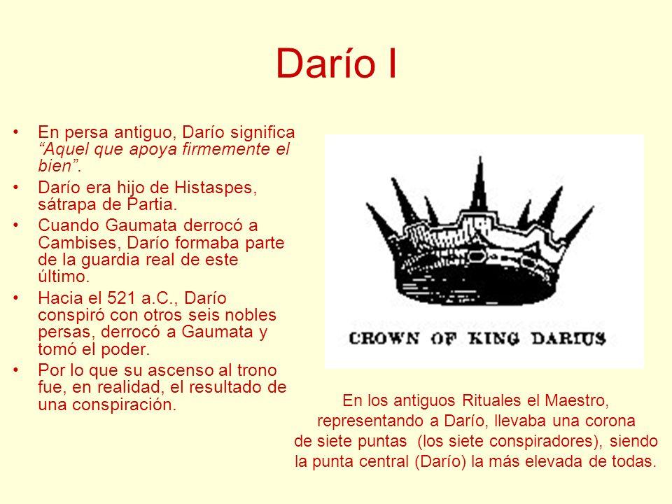 Darío I En persa antiguo, Darío significa Aquel que apoya firmemente el bien . Darío era hijo de Histaspes, sátrapa de Partia.