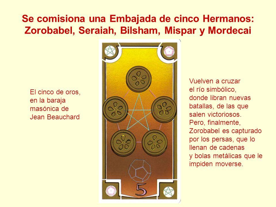 Se comisiona una Embajada de cinco Hermanos: Zorobabel, Seraiah, Bilsham, Mispar y Mordecai