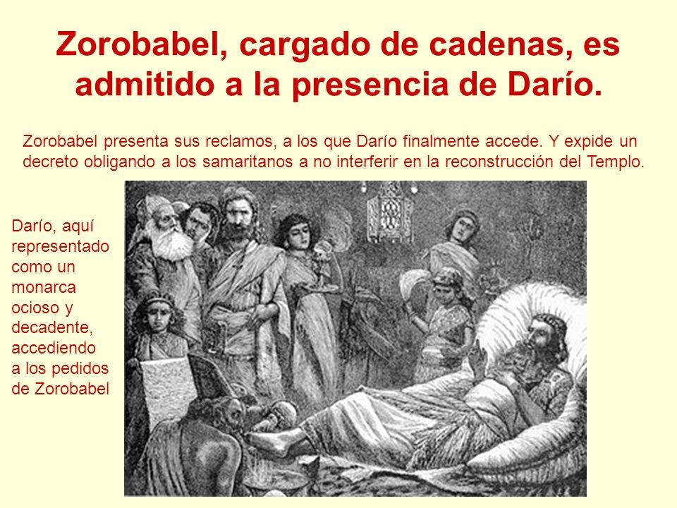 Zorobabel, cargado de cadenas, es admitido a la presencia de Darío.