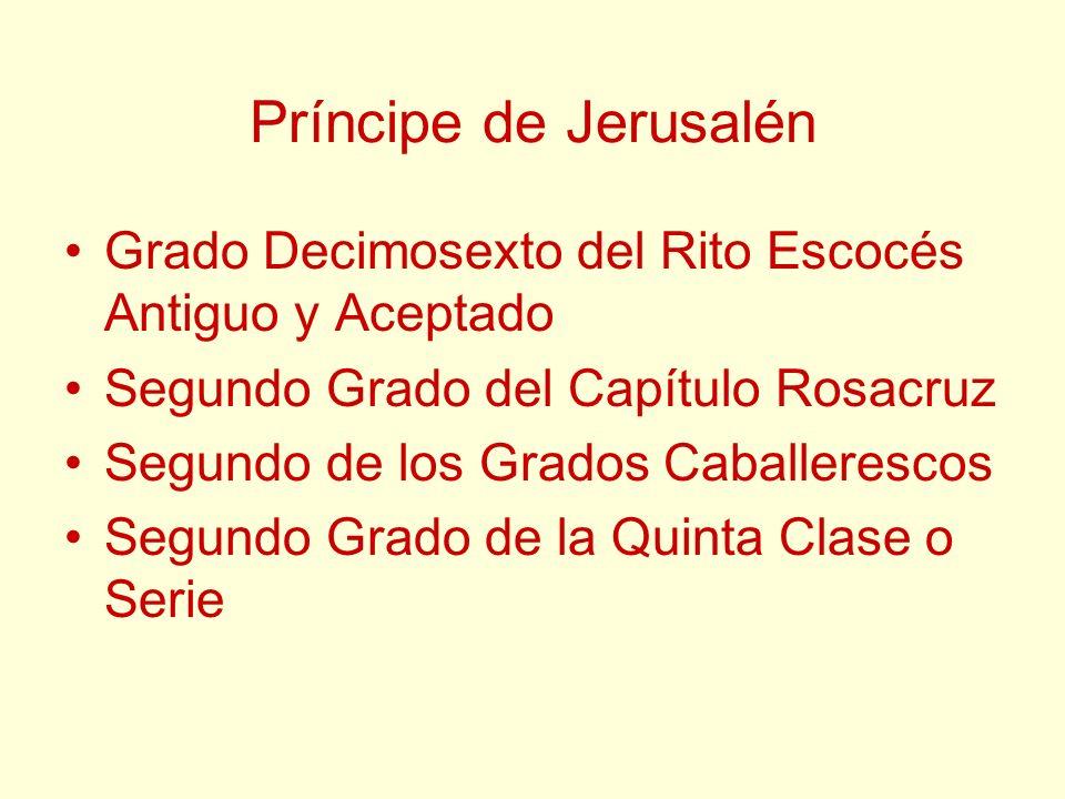 Príncipe de Jerusalén Grado Decimosexto del Rito Escocés Antiguo y Aceptado. Segundo Grado del Capítulo Rosacruz.