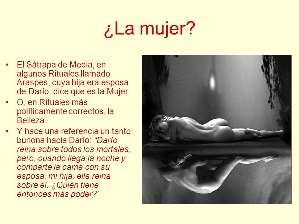 ¿La mujer El Sátrapa de Media, en algunos Rituales llamado Araspes, cuya hija era esposa de Darío, dice que es la Mujer.