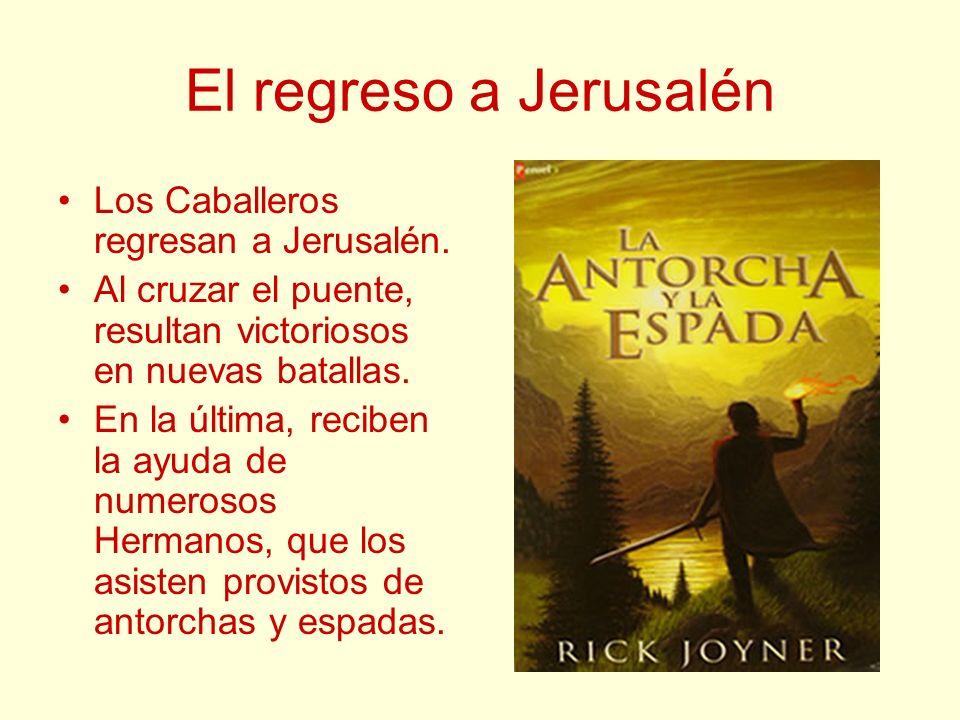 El regreso a Jerusalén Los Caballeros regresan a Jerusalén.
