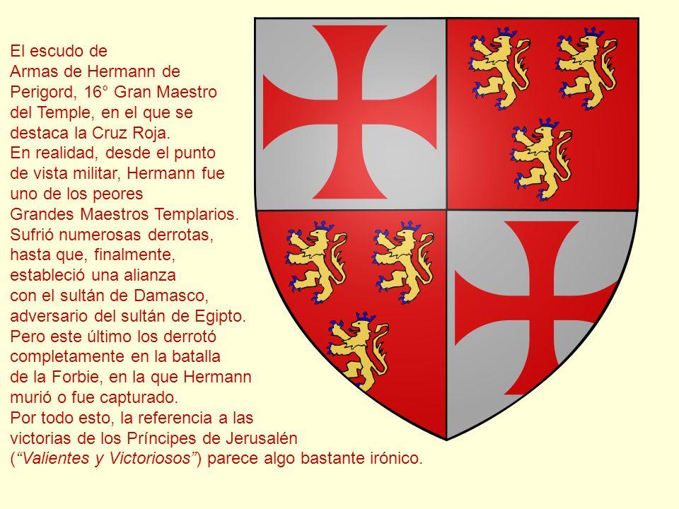 El escudo de Armas de Hermann de. Perigord, 16° Gran Maestro. del Temple, en el que se. destaca la Cruz Roja.