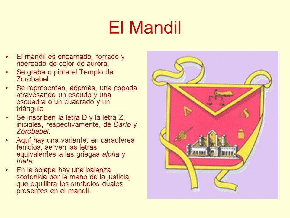 El Mandil El mandil es encarnado, forrado y ribereado de color de aurora. Se graba o pinta el Templo de Zorobabel.