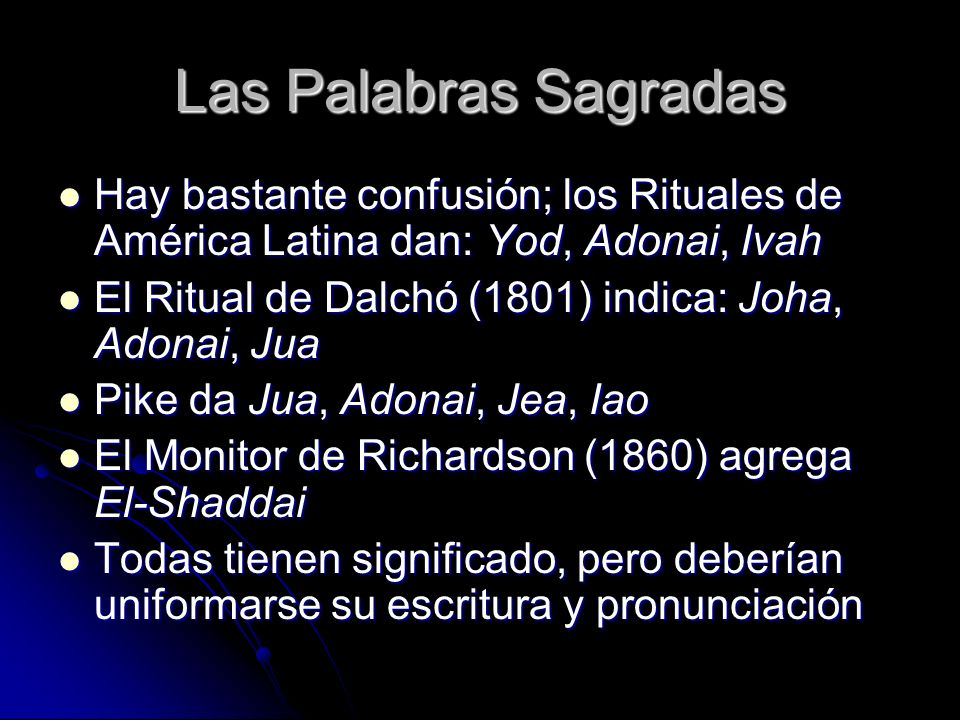 Las Palabras Sagradas Hay bastante confusión; los Rituales de América Latina dan: Yod, Adonai, Ivah.
