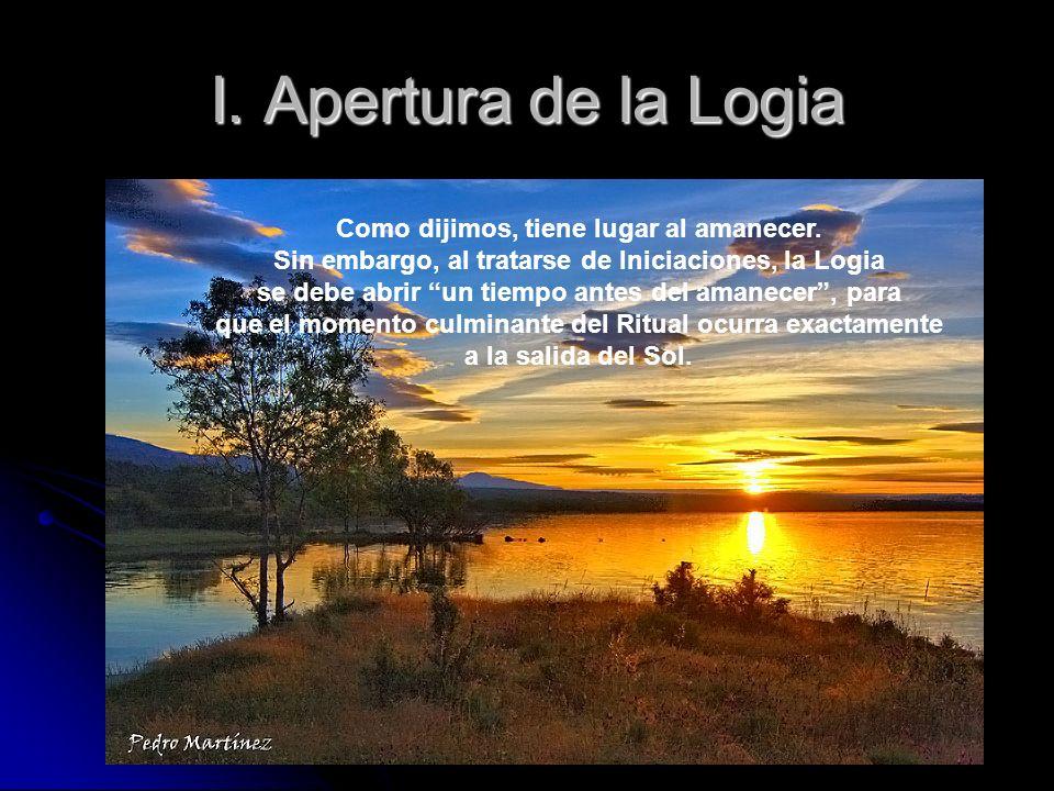 I. Apertura de la Logia Como dijimos, tiene lugar al amanecer.
