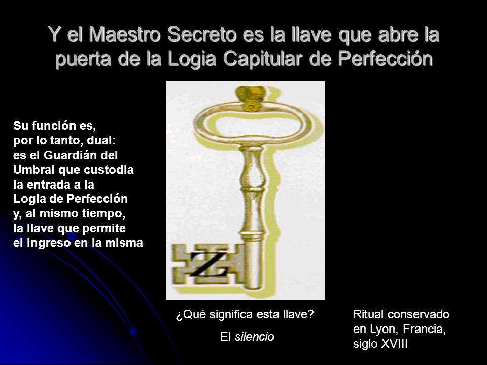 Y el Maestro Secreto es la llave que abre la puerta de la Logia Capitular de Perfección