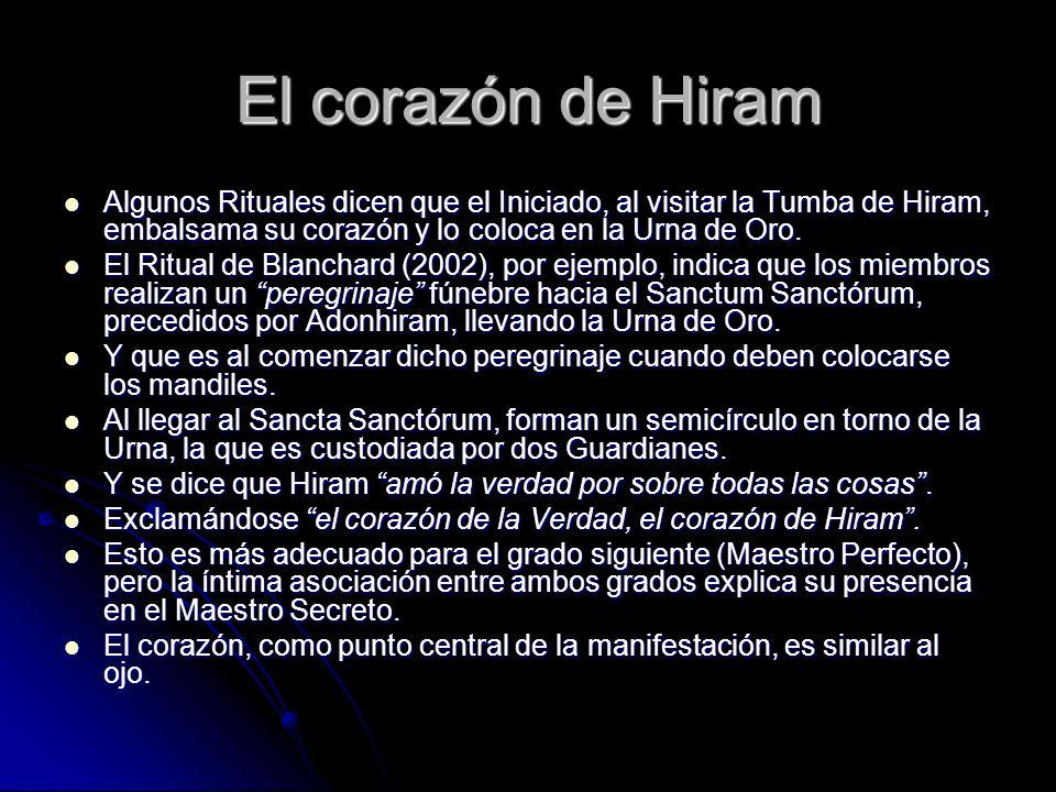 El corazón de Hiram Algunos Rituales dicen que el Iniciado, al visitar la Tumba de Hiram, embalsama su corazón y lo coloca en la Urna de Oro.