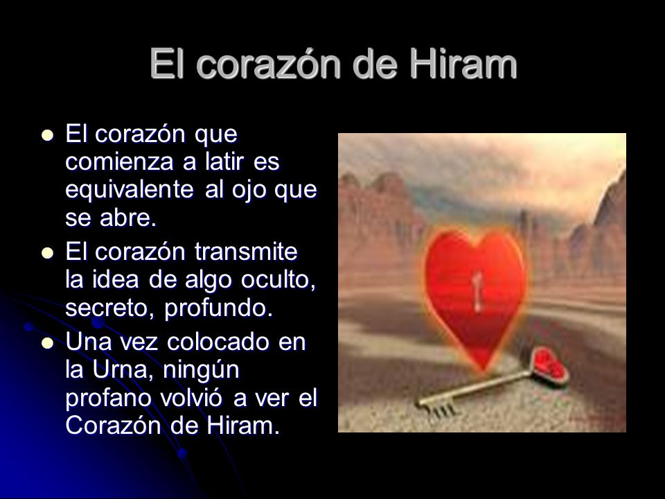 El corazón de Hiram El corazón que comienza a latir es equivalente al ojo que se abre.