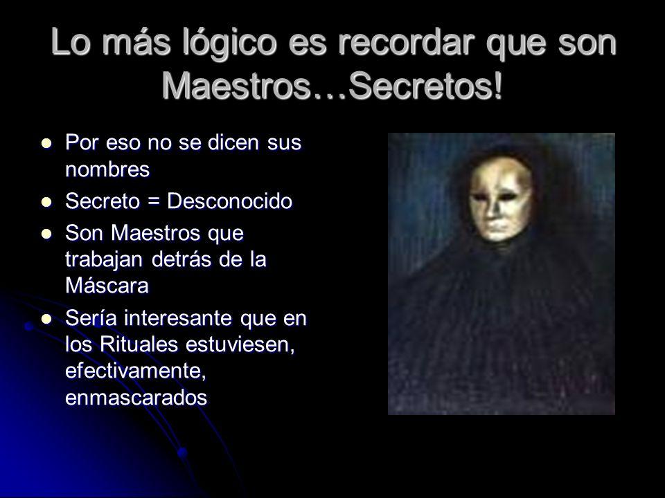 Lo más lógico es recordar que son Maestros…Secretos!