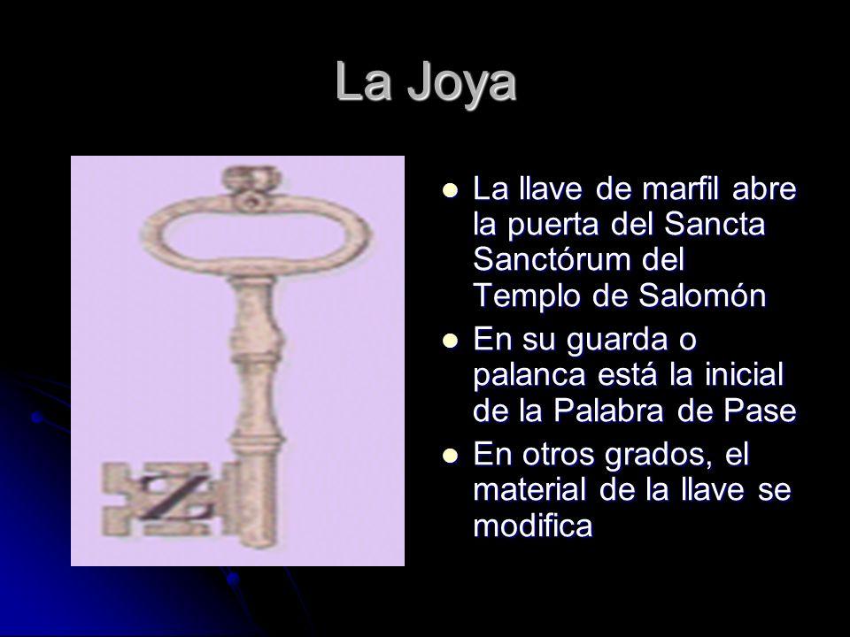 La Joya La llave de marfil abre la puerta del Sancta Sanctórum del Templo de Salomón. En su guarda o palanca está la inicial de la Palabra de Pase.